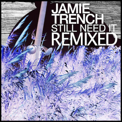 Jamie Trench - Still Need It Remixed